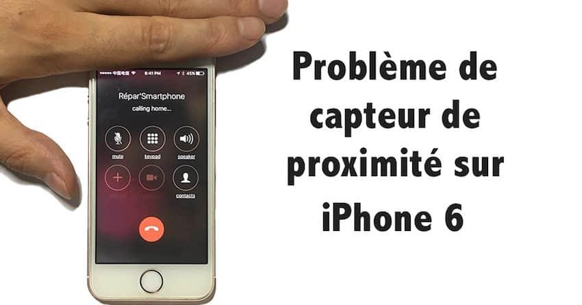 problème de capteur de proximité iPhone 6