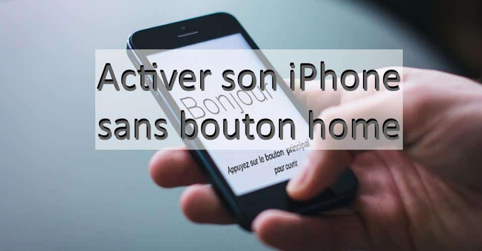 Comment Activer Un Iphone Qui A Un Bouton Home Casse Boutique Reparsmartphone