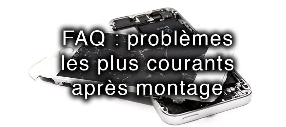 FAQ problemes montage piece iphone