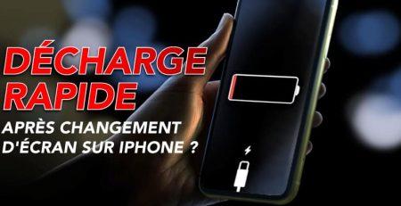 decharge rapide de la batterie apres changement d'ecran sur iPhone