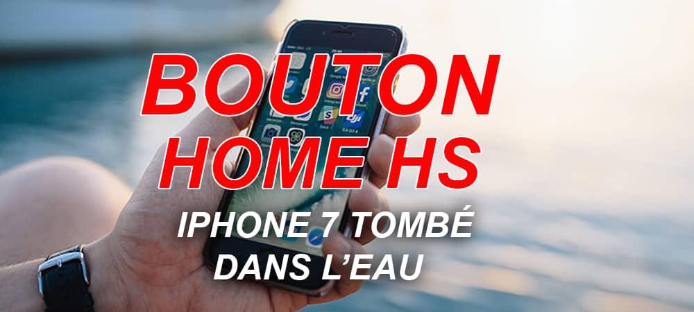 bouton home hs iphone 7 tombe dans l'eau