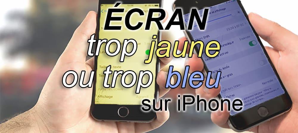 ecran trop jaune ou trop bleu sur iphone