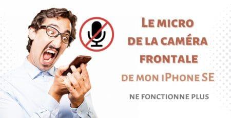 probleme micro camera frontale iphone SE ne marche pas